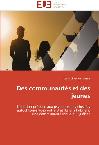 Des communautés et des jeunes: Initiation précoce aux psychotropes chez les autochtones âgés entre 9 et 12 ans habitant une communauté innue au Québec