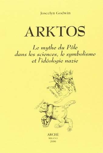 Arktos : le mythe du pôle dans lessciences, le symbolisme et l'idéologie nazie