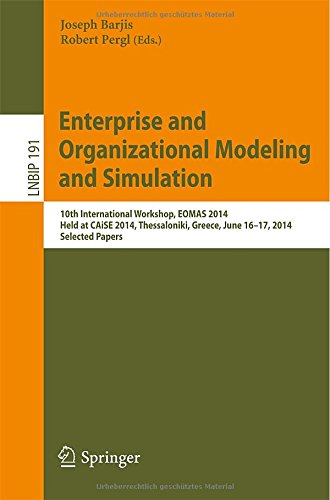 Enterprise And Organizational Modeling And Simulation: 10Th International Workshop, Eomas 2014, Held At Caise 2014, Thessaloniki, Greece, June 16-17, ... Notes In Business Information Processing)