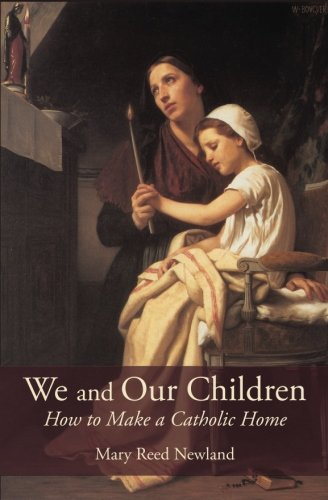 We and Our Children: How to Make a Catholic Home