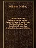 Einleitung in Die Geisteswissenschaften: Versuch Einer Grundlegung Für Das Studium Der Gesellschaft Und Der Geschichte (German Edition)