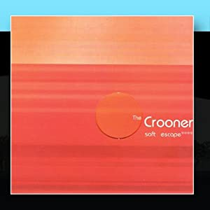 The Crooner - Soft Escape