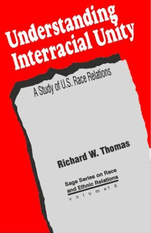 Understanding Interracial Unity: A Study of U.S. Race Relations (SAGE Series on Race and Ethnic Relations)