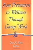img - for From Prevention to Wellness Through Group Work book / textbook / text book