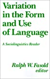 Variation in the form and use of language : a sociolinguistics reader /