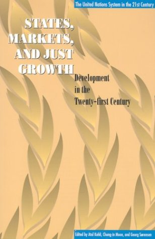 States, Markets, and Just Growth: Development in the Twenty-first Century (United Nations System in the 21St Century, Th