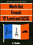 "French: ""O"" Level/G.C.S.E. (Work Out) (0333391713) by E.J. Neather"
