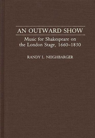 An Outward Show: Music for Shakespeare on the London Stage, 1660-1830 (Contributions to the Study of Music & Dance)