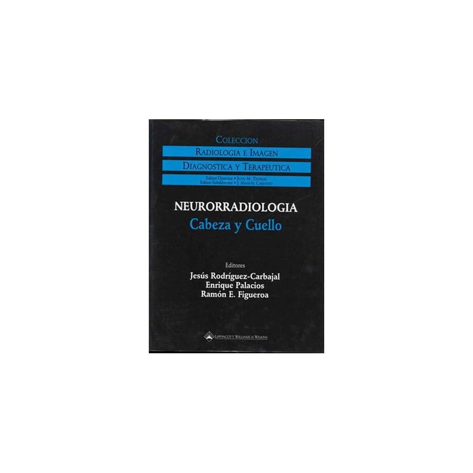 Neurorradiologia Cabeza y Cuello (Coleccion Radiologia E Imagen Diagnostica y Terapeutica)