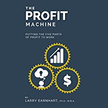 The Profit Machine: Putting the Five Parts of Profit to Work (       UNABRIDGED) by Larry Earnhart Narrated by Larry Earnhart