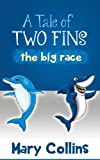 img - for A Tale of Two Fins: Sly the Shark vs Dolly the Dolphin in The Big Race book / textbook / text book