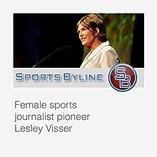 Female Sports Broadcasters: Lesley Visser Radio/TV Program by Ron Barr Narrated by Ron Barr, Lesley Visser