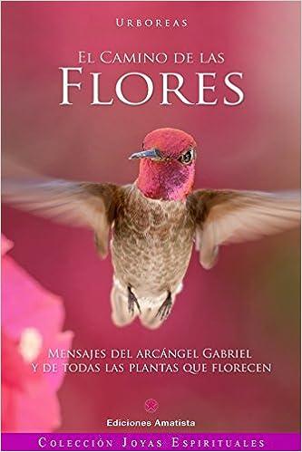 El camino de las flores. Mensajes del Arcángel Gabriel y de todas las plantas que florecen, de Urbóreas