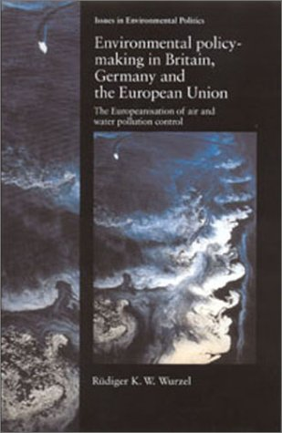 Environmental Policy-Making in Britain, Germany and the European Union: The Europeanisation of Air and Water Pollution Control (Issues in Environmental Politics)