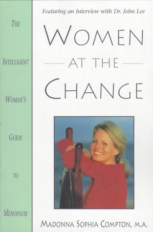 Women at the Change: The Intelligent Woman's Guide to Menopause, Compton, Madonna Sophia
