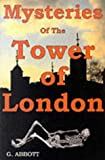 G. Abbott Mysteries of the Tower of London