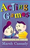 img - for Acting Games: Improvisations and Exercises [Paperback] [1993] 1st Ed. Marsh Cassady book / textbook / text book