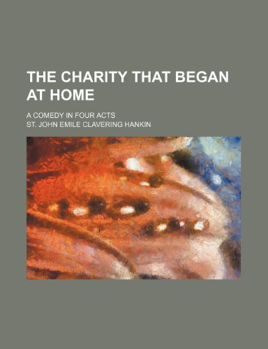 The Charity That Began at Home; A Comedy in Four Acts
