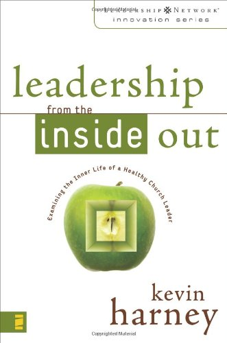 Leadership from the Inside Out: Examining the Inner Life of a Healthy Church Leader (The Leadership Network Innovation Series)