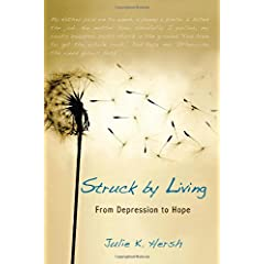 Learn more about the book, Struck By Living: From Depression to Hope