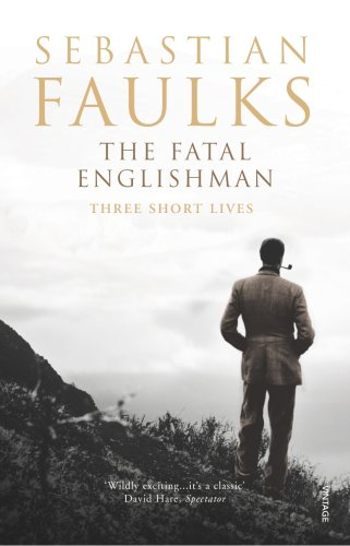 The Fatal Englishman: Three Short Lives, Sebastian Faulks