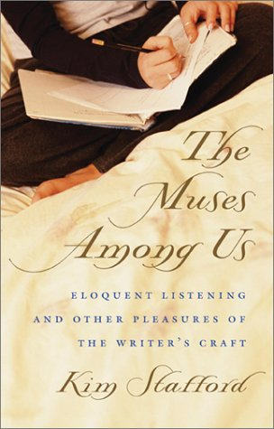 The Muses Among Us: Eloquent Listening and Other Pleasures of the Writer's Craft, KIM R. STAFFORD