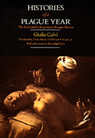Histories of a Plague Year: The Social and the Imaginary in Baroque Florence (Studies on the History of Society and Culture), Giulia Calvi