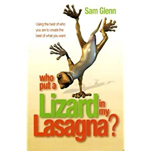 Who Put a Lizard in My Lasagna? - Using the Best of Who You Are to Create the Best of What You Want