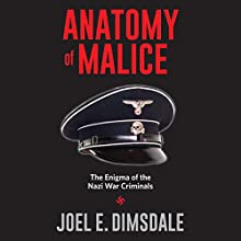 Anatomy of Malice: The Enigma of the Nazi War Criminals Audiobook by Joel E. Dimsdale Narrated by J. Paul Guimont