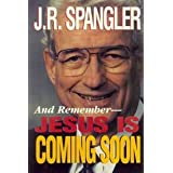 "And remember - Jesus is coming soonvon ""J. R. Spangler"""