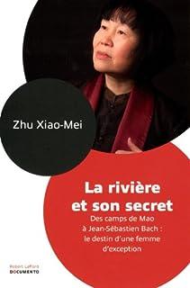 La rivière et son secret : des camps de Mao à Jean-Sébastien Bach, le destin d'une femme d'exception