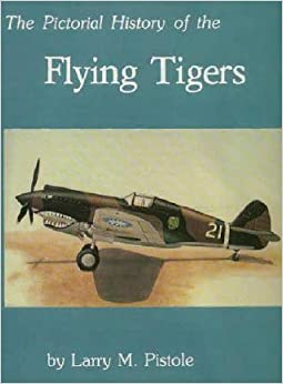 HISTORY OF THE FLYING TIGERS: Larry M. Pistole: Amazon.com: Books