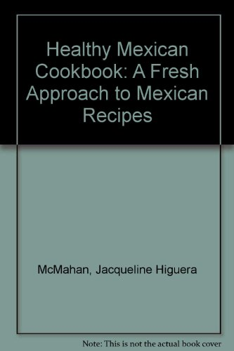 Healthy Mexican Cookbook: A Fresh Approach To Mexican Recipes