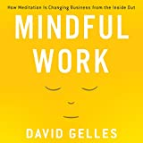 Mindful Work: How Meditation Is Changing Business from the Inside Out (Unabridged)