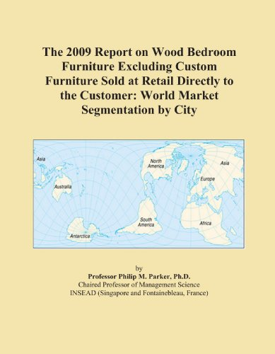 The 2009 Report on Wood Bedroom Furniture Excluding Custom Furniture Sold at Retail Directly to the Customer: World Market Segmentation by City