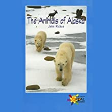 The Animals of Alaska: Rosen Real Readers (       UNABRIDGED) by John Rickus Narrated by Sonia Manzano