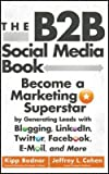 img - for The B2B Social Media Book : Become a Marketing Superstar by Generating Leads with Blogging, LinkedIn, Twitter, Facebook, Email, and More (Hardcover)--by Kipp Bodnar [2012 Edition] book / textbook / text book