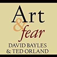 Art & Fear: Observations on the Perils (and Rewards) of Artmaking (       UNABRIDGED) by David Bayles, Ted Orland Narrated by Arthur Morey