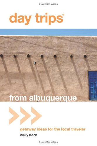 Day Trips® From Albuquerque: Getaway Ideas For The Local Traveler (Day Trips Series)