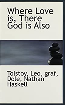 leo tolstoy summary of where love is god is Read where love is there god is also by leo tolstoy with rakuten kobo where love is, god is (sometimes also translated as where love is, there god is also) is a.