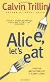 Alice, Lets Eat: Further Adventures of a Happy Eater