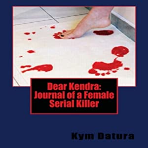 Dear Kendra: Journal of a Female Serial Killer Audiobook