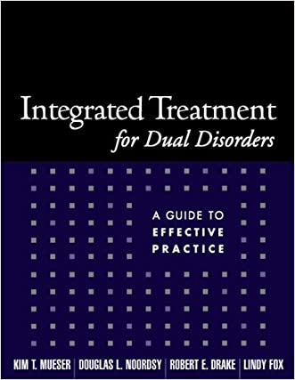 Integrated Treatment for Dual Disorders: A Guide to Effective Practice written by Kim T. Mueser