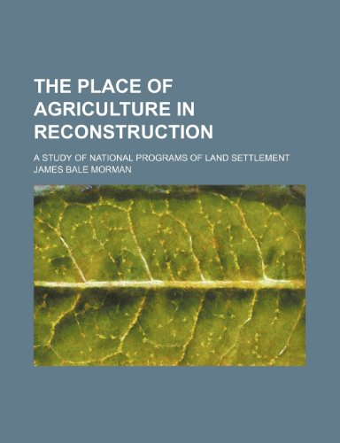 The Place of Agriculture in Reconstruction; A Study of National Programs of Land Settlement