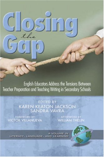 Closing the Gap: English Educators Address the Tensions Between Teacher Preparation and Teaching Writing in Secondary Schools (Hc) (Literacy, Language & Learning)