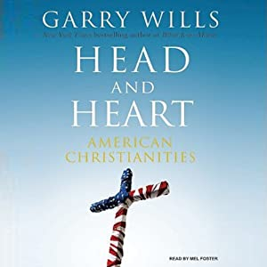Head and Heart: American Christianities | [Garry Wills]