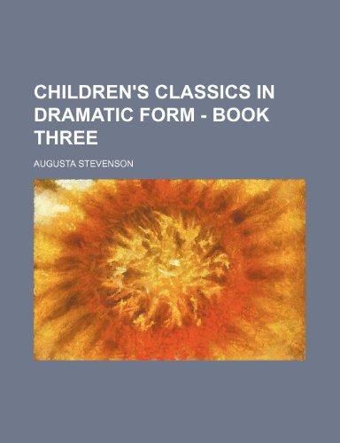 Children's Classics in Dramatic Form - Book Three