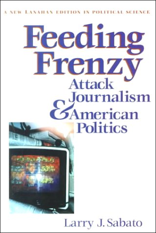 Feeding Frenzy: Attack Journalism and American Politics...
