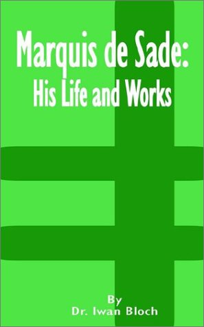 Marquis de Sade: His Life and Works