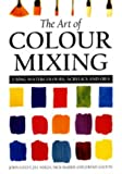 The Art of Colour Mixing: Using Watercolours, Acrylics and Oils (071366181X) by Lidzey, John